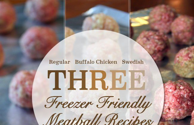 This Month's Freezer Meal: Three Freezer Friendly Meatball Recipes