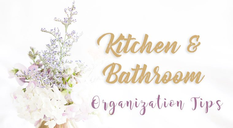 Kitchen and Bathroom Organization Tips