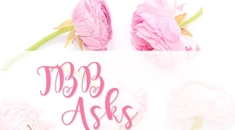 My First TBB Asks – March ~ Beauty Edition