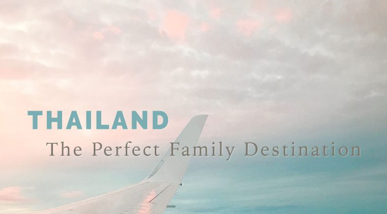 Why Thailand is the Perfect Destination for a Family Getaway